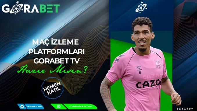Maç İzleme Platformları- Gorabet TV
